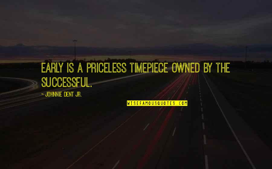 Self Improvement Success Quotes By Johnnie Dent Jr.: Early is a priceless timepiece owned by the