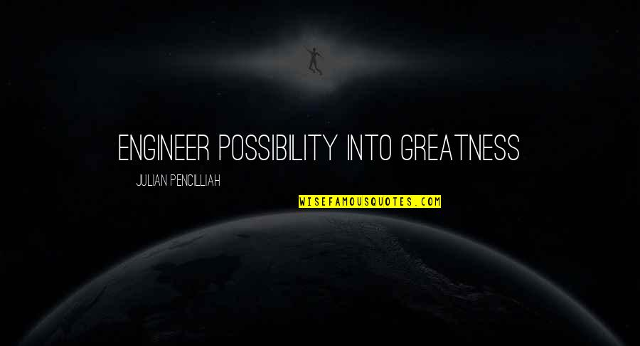 Self Improvement Success Quotes By Julian Pencilliah: Engineer possibility into greatness