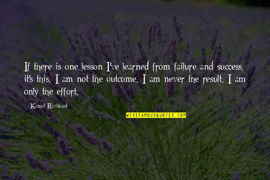 Self Improvement Success Quotes By Kamal Ravikant: If there is one lesson I've learned from