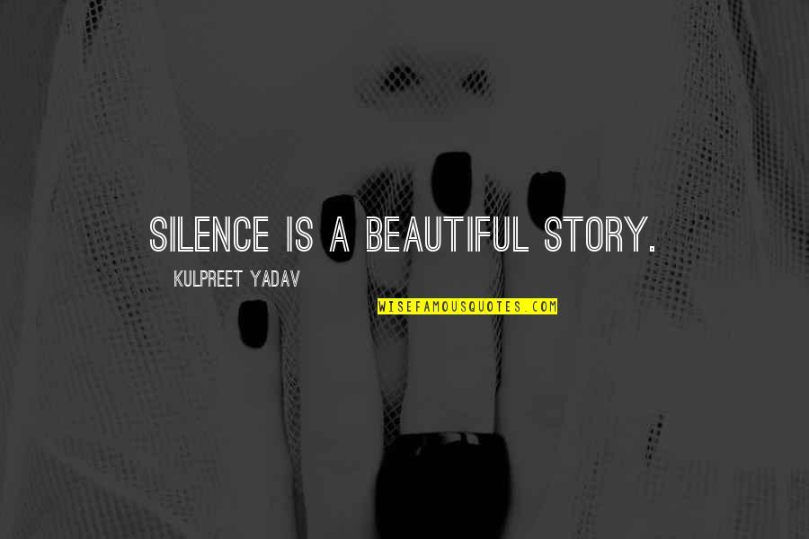 Self Improvement Success Quotes By Kulpreet Yadav: Silence is a beautiful story.