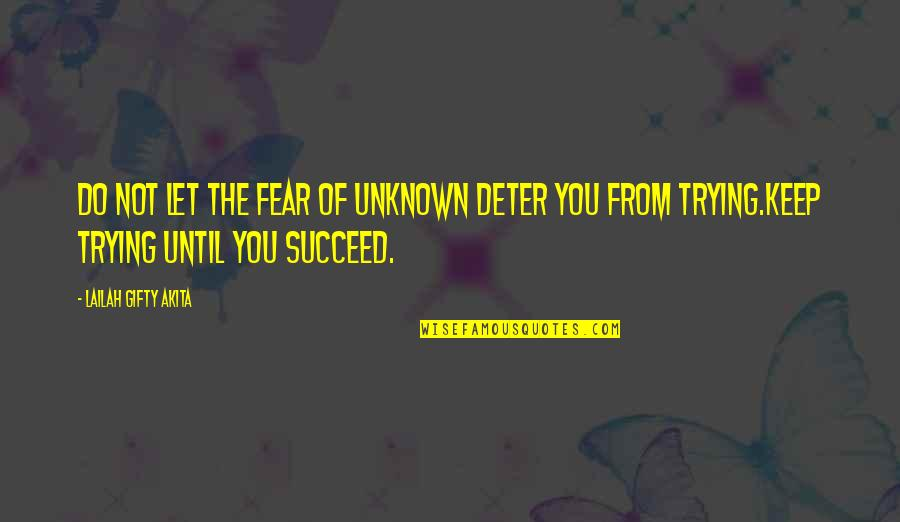 Self Improvement Success Quotes By Lailah Gifty Akita: Do not let the fear of unknown deter