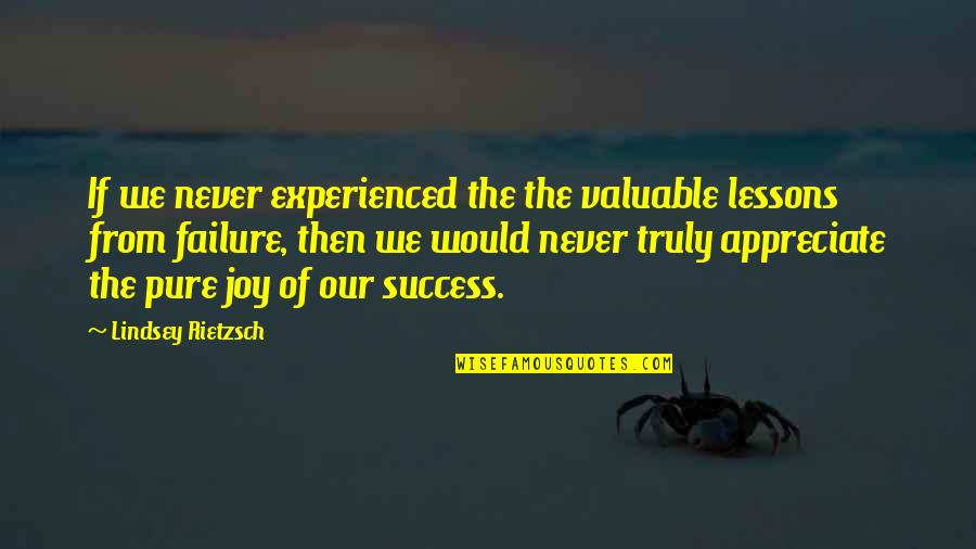 Self Improvement Success Quotes By Lindsey Rietzsch: If we never experienced the the valuable lessons