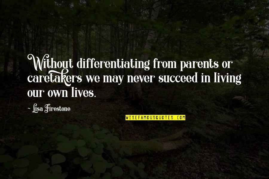 Self Improvement Success Quotes By Lisa Firestone: Without differentiating from parents or caretakers we may