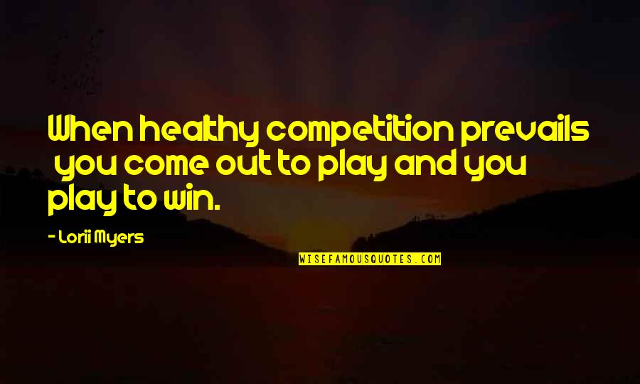 Self Improvement Success Quotes By Lorii Myers: When healthy competition prevails you come out to