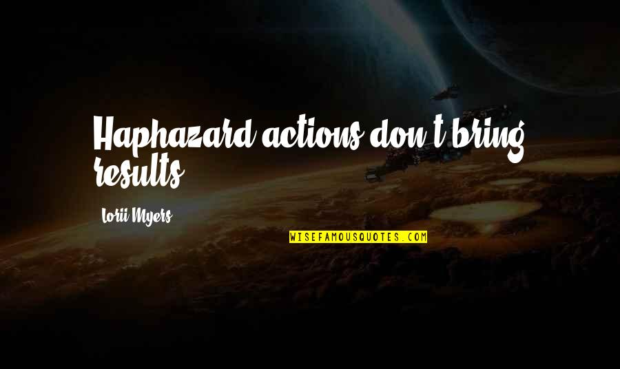 Self Improvement Success Quotes By Lorii Myers: Haphazard actions don't bring results!