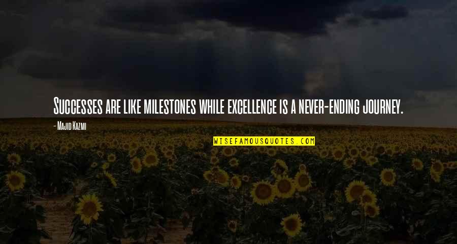 Self Improvement Success Quotes By Majid Kazmi: Successes are like milestones while excellence is a