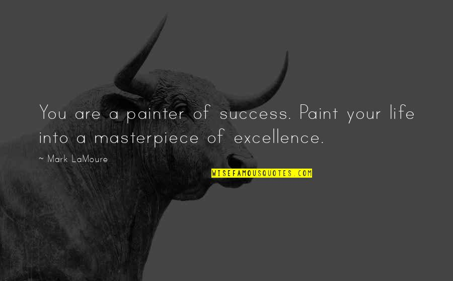 Self Improvement Success Quotes By Mark LaMoure: You are a painter of success. Paint your