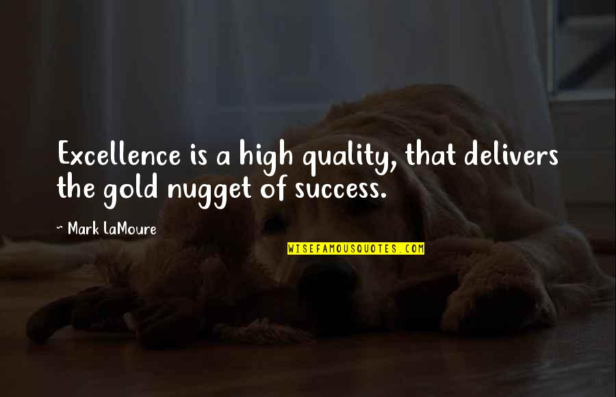 Self Improvement Success Quotes By Mark LaMoure: Excellence is a high quality, that delivers the
