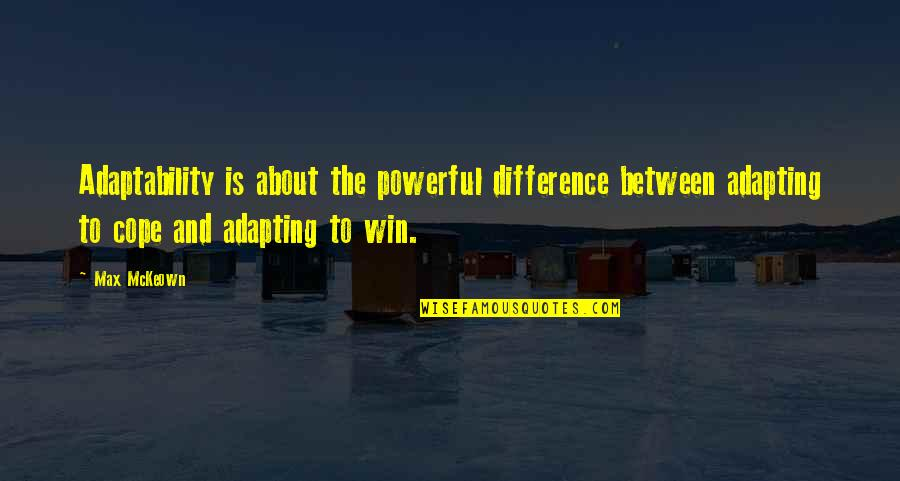 Self Improvement Success Quotes By Max McKeown: Adaptability is about the powerful difference between adapting