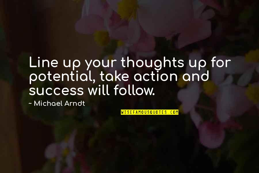 Self Improvement Success Quotes By Michael Arndt: Line up your thoughts up for potential, take