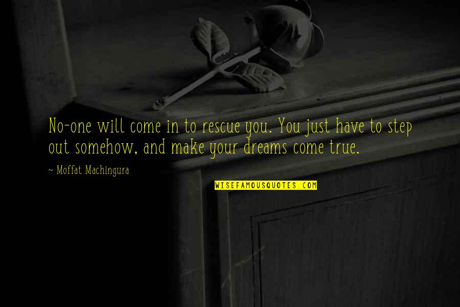 Self Improvement Success Quotes By Moffat Machingura: No-one will come in to rescue you. You