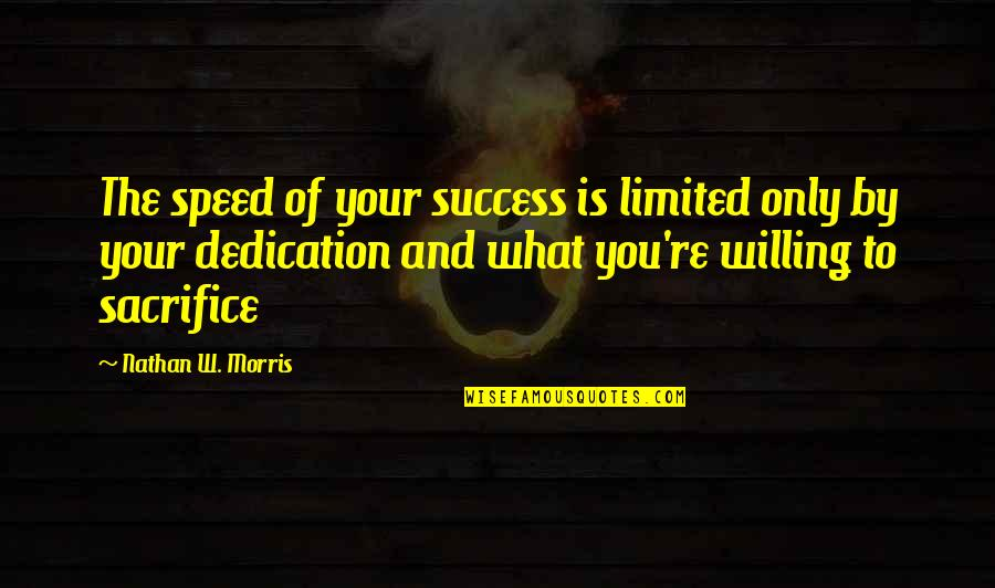 Self Improvement Success Quotes By Nathan W. Morris: The speed of your success is limited only