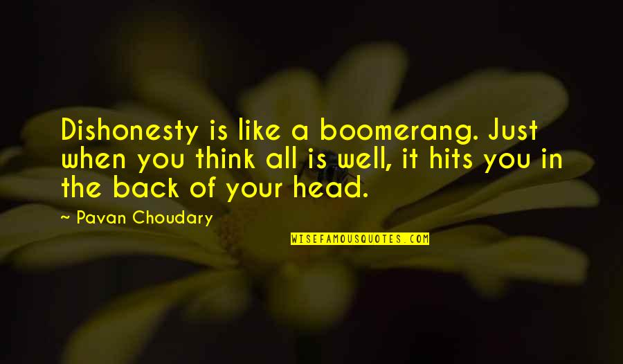 Self Improvement Success Quotes By Pavan Choudary: Dishonesty is like a boomerang. Just when you