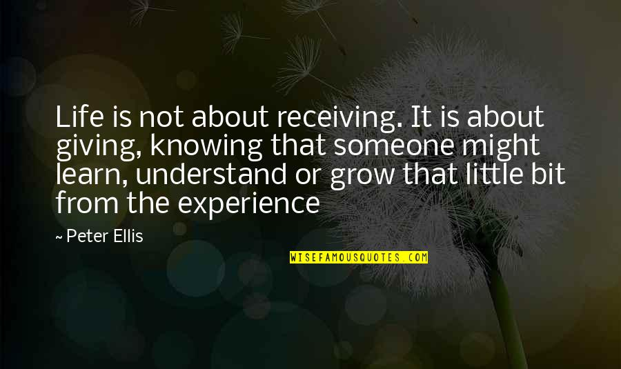 Self Improvement Success Quotes By Peter Ellis: Life is not about receiving. It is about