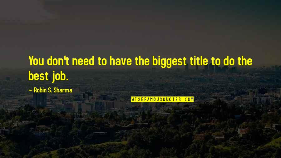 Self Improvement Success Quotes By Robin S. Sharma: You don't need to have the biggest title