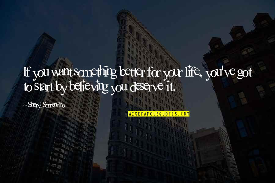 Self Improvement Success Quotes By Sheryl Sorrentino: If you want something better for your life,