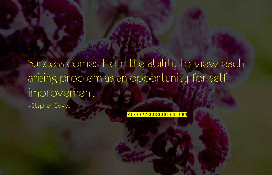 Self Improvement Success Quotes By Stephen Covey: Success comes from the ability to view each
