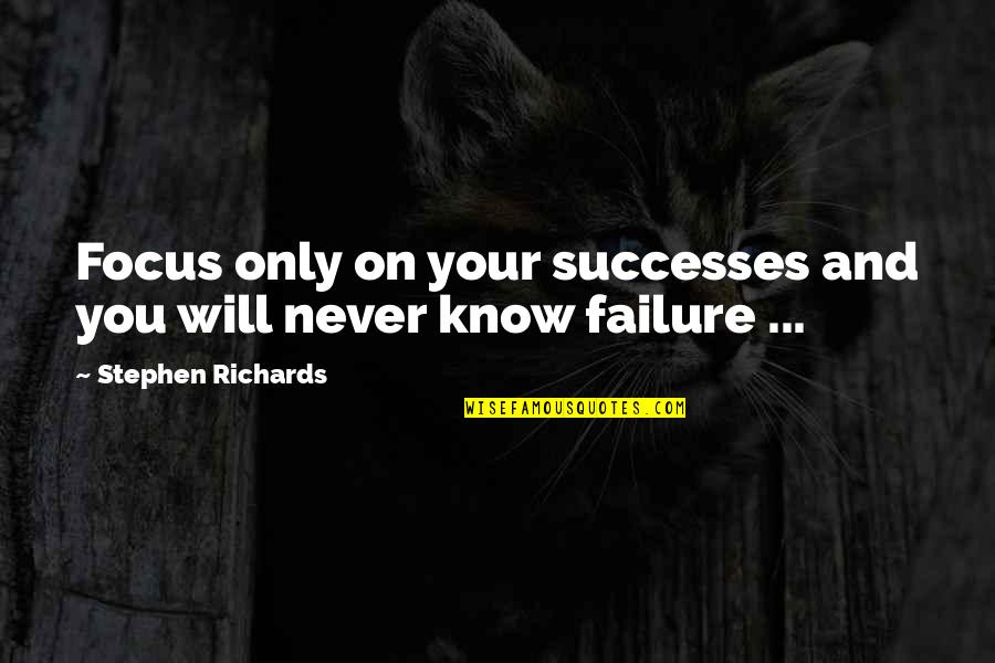 Self Improvement Success Quotes By Stephen Richards: Focus only on your successes and you will