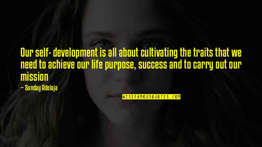 Self Improvement Success Quotes By Sunday Adelaja: Our self- development is all about cultivating the