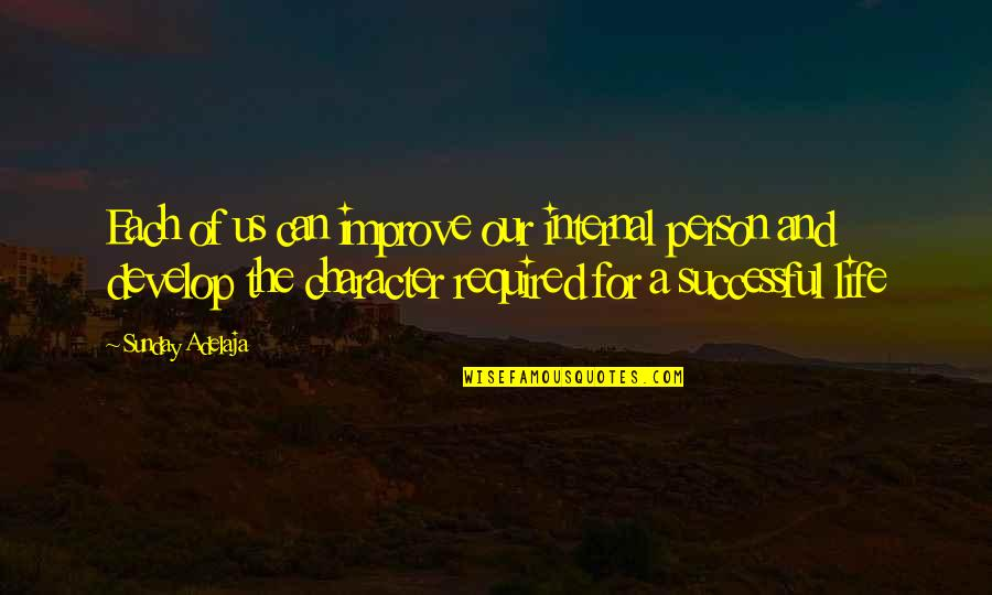 Self Improvement Success Quotes By Sunday Adelaja: Each of us can improve our internal person