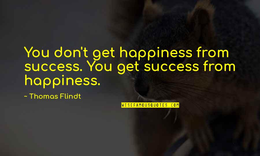 Self Improvement Success Quotes By Thomas Flindt: You don't get happiness from success. You get