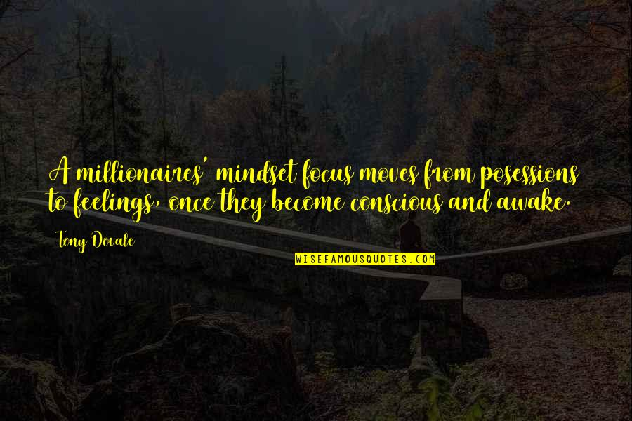 Self Improvement Success Quotes By Tony Dovale: A millionaires' mindset focus moves from posessions to