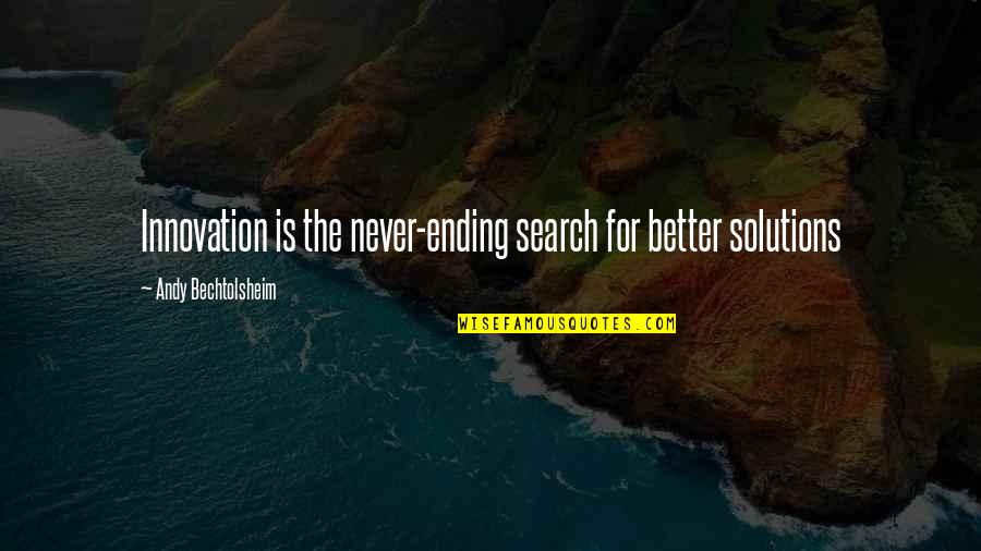 Self Love On Valentine's Day Quotes By Andy Bechtolsheim: Innovation is the never-ending search for better solutions
