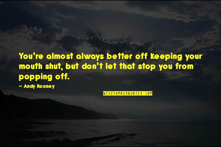 Self Love On Valentine's Day Quotes By Andy Rooney: You're almost always better off keeping your mouth