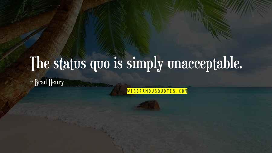 Self Love On Valentine's Day Quotes By Brad Henry: The status quo is simply unacceptable.