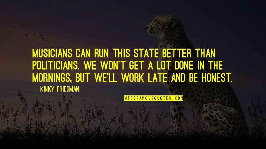 Self Love On Valentine's Day Quotes By Kinky Friedman: Musicians can run this state better than politicians.