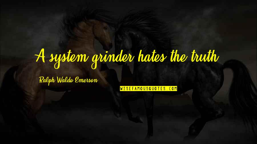 Self Love On Valentine's Day Quotes By Ralph Waldo Emerson: A system-grinder hates the truth.