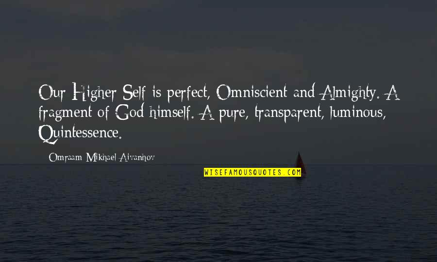 Self Luminous Quotes By Omraam Mikhael Aivanhov: Our Higher Self is perfect, Omniscient and Almighty.