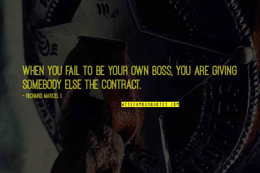 Self Made Boss Quotes By Richard Marcel I.: When you fail to be your own boss,