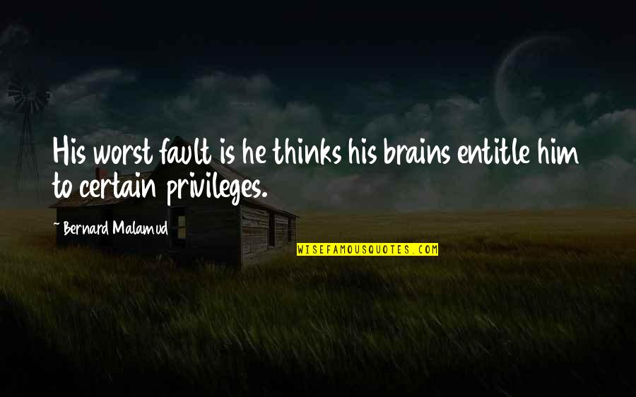 Self Medicated Quotes By Bernard Malamud: His worst fault is he thinks his brains