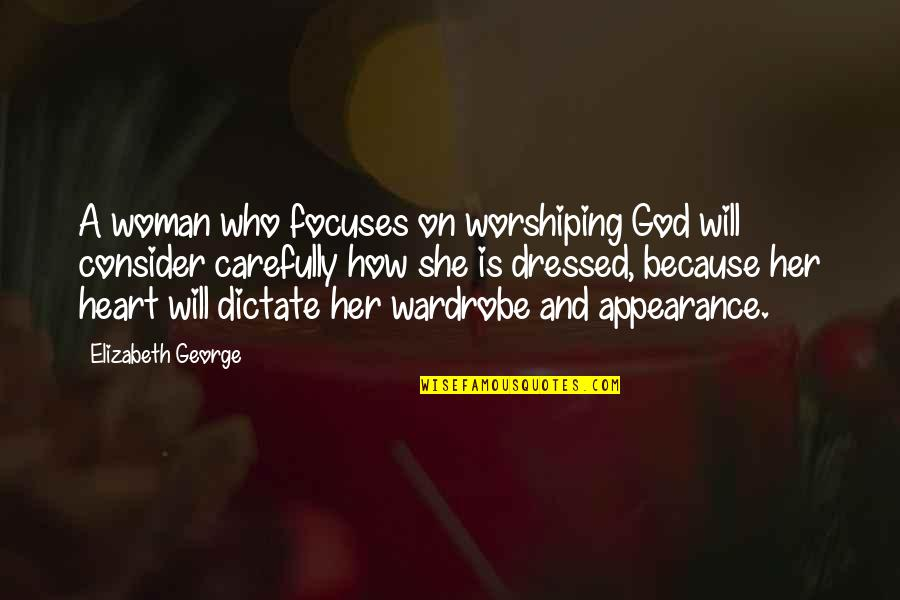 Self Medicated Quotes By Elizabeth George: A woman who focuses on worshiping God will