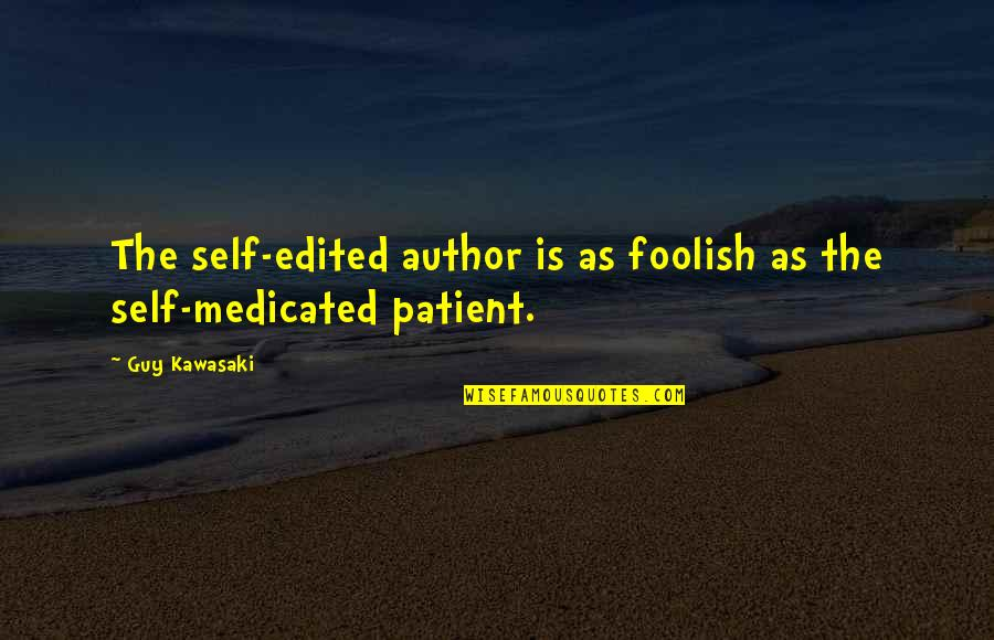 Self Medicated Quotes By Guy Kawasaki: The self-edited author is as foolish as the