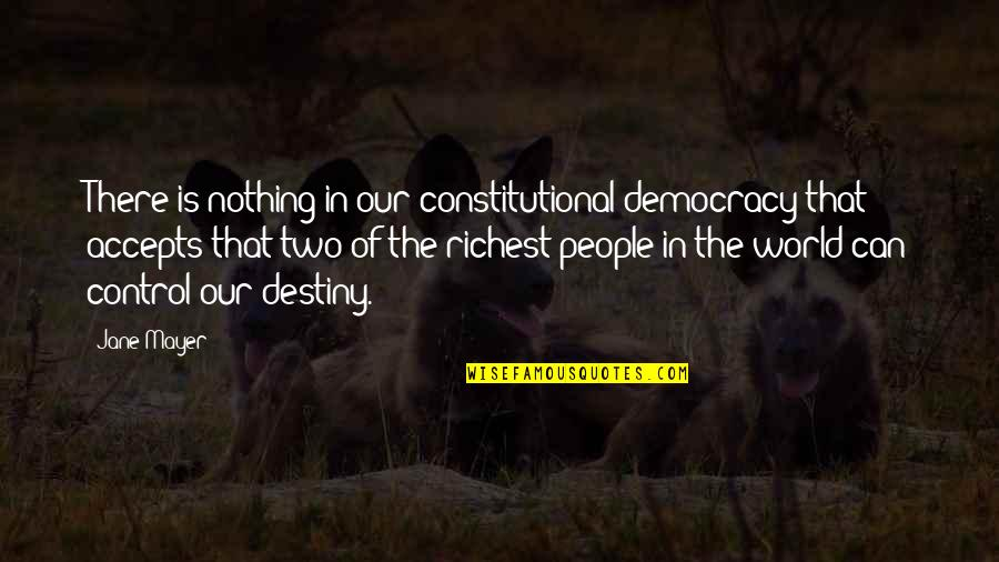 Self Medicated Quotes By Jane Mayer: There is nothing in our constitutional democracy that