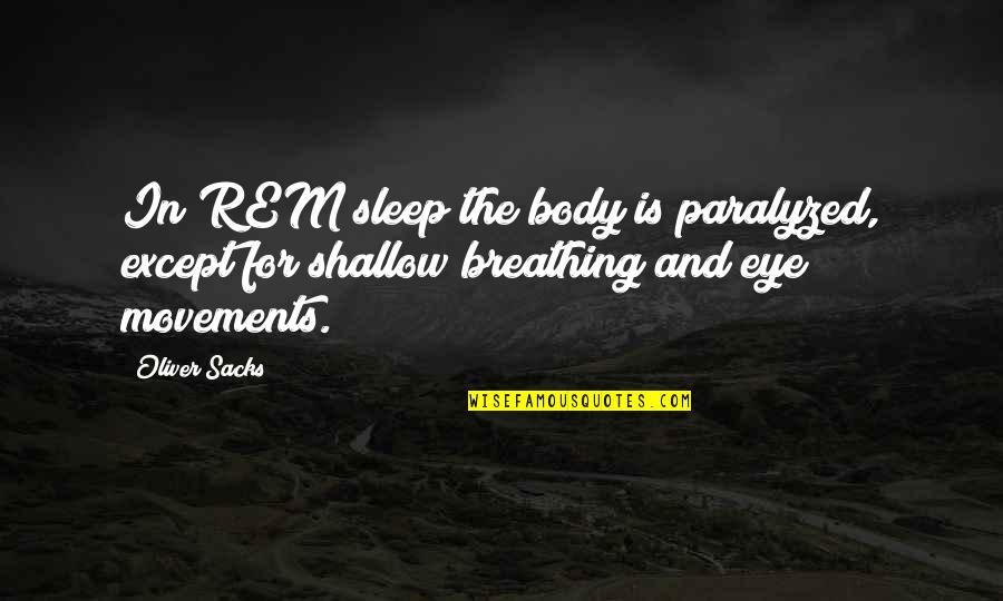 Self Medicated Quotes By Oliver Sacks: In REM sleep the body is paralyzed, except