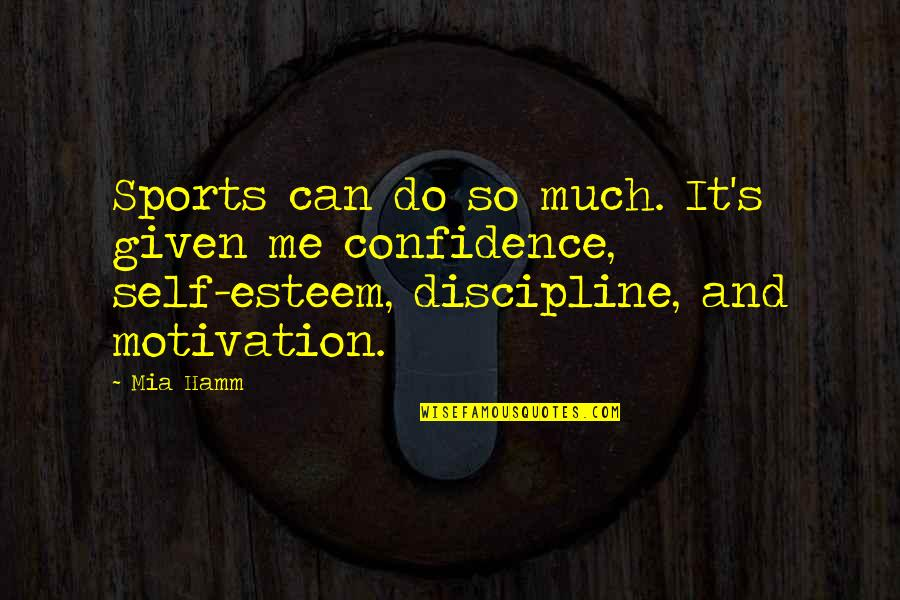Self Motivation In Sports Quotes By Mia Hamm: Sports can do so much. It's given me