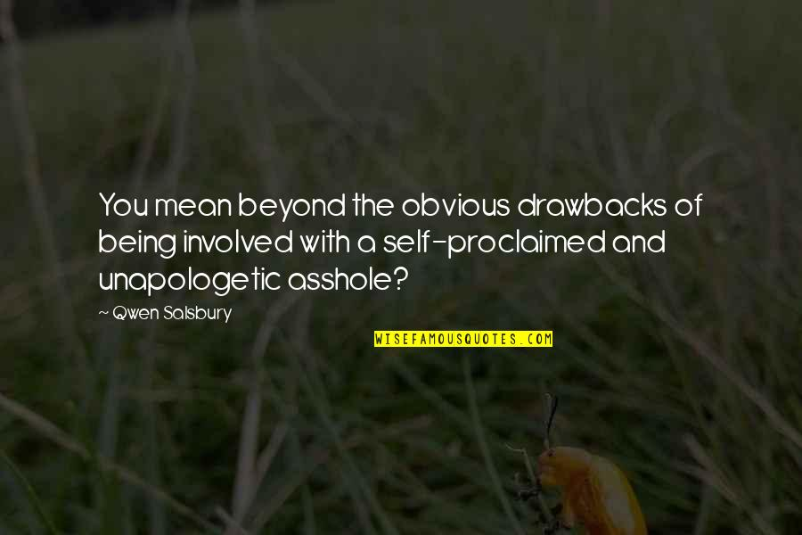 Self Proclaimed Quotes By Qwen Salsbury: You mean beyond the obvious drawbacks of being