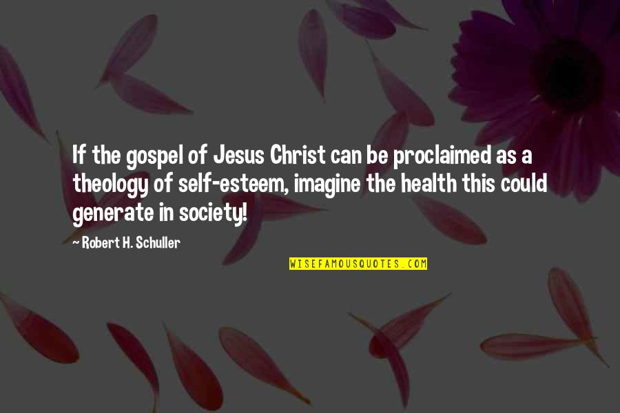Self Proclaimed Quotes By Robert H. Schuller: If the gospel of Jesus Christ can be