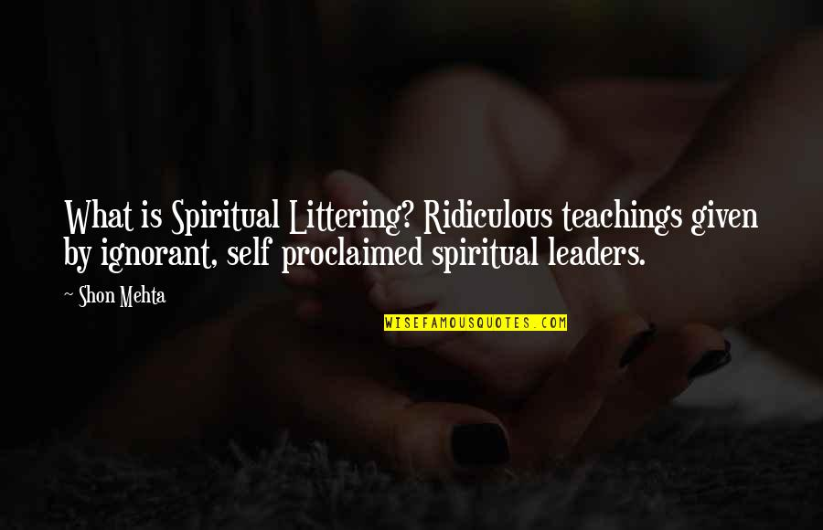 Self Proclaimed Quotes By Shon Mehta: What is Spiritual Littering? Ridiculous teachings given by