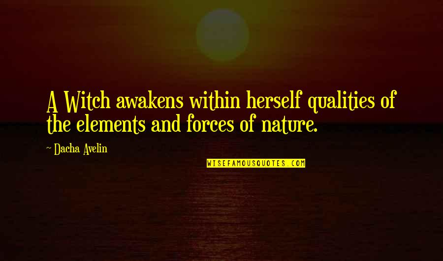 Self Qualities Quotes By Dacha Avelin: A Witch awakens within herself qualities of the