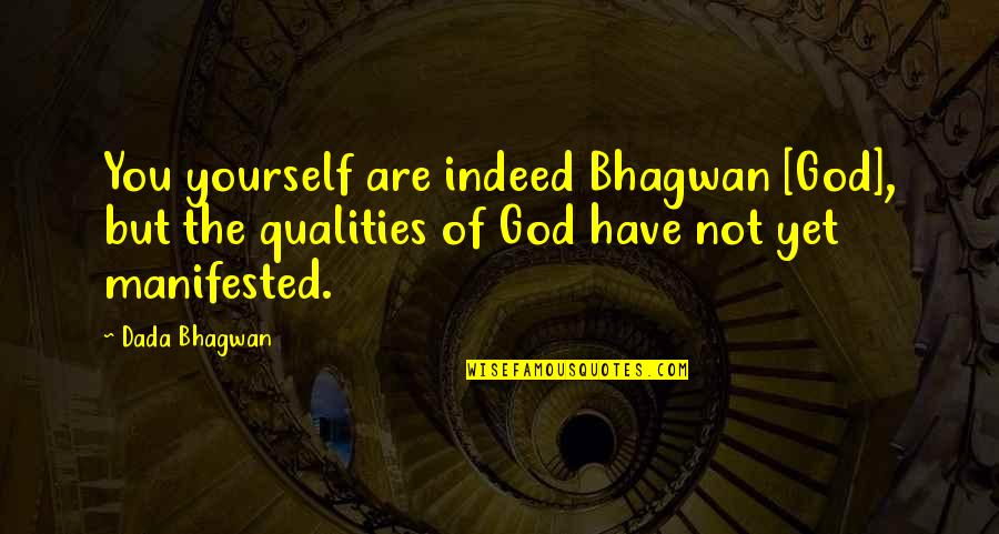 Self Qualities Quotes By Dada Bhagwan: You yourself are indeed Bhagwan [God], but the