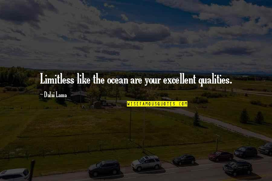 Self Qualities Quotes By Dalai Lama: Limitless like the ocean are your excellent qualities.