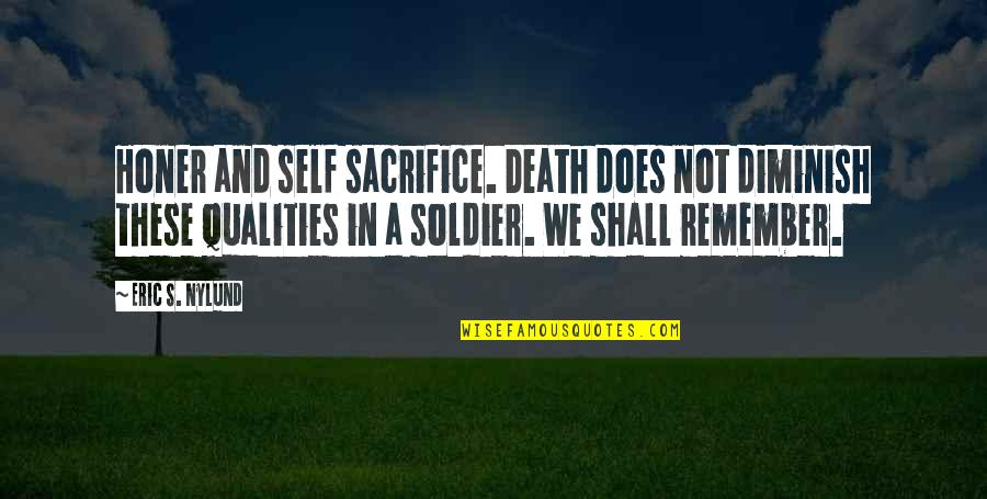 Self Qualities Quotes By Eric S. Nylund: Honer and self sacrifice. Death does not diminish