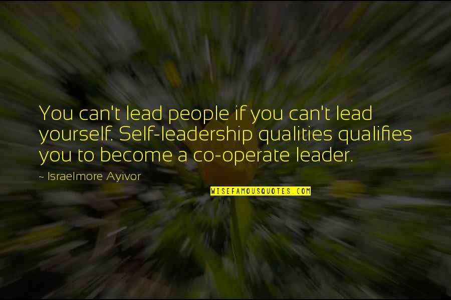 Self Qualities Quotes By Israelmore Ayivor: You can't lead people if you can't lead