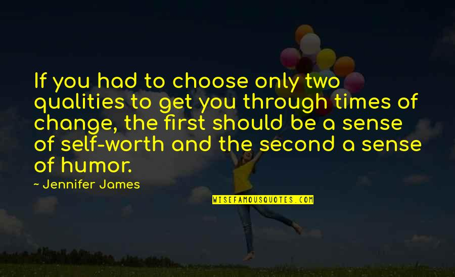 Self Qualities Quotes By Jennifer James: If you had to choose only two qualities