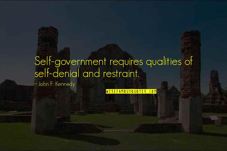 Self Qualities Quotes By John F. Kennedy: Self-government requires qualities of self-denial and restraint.