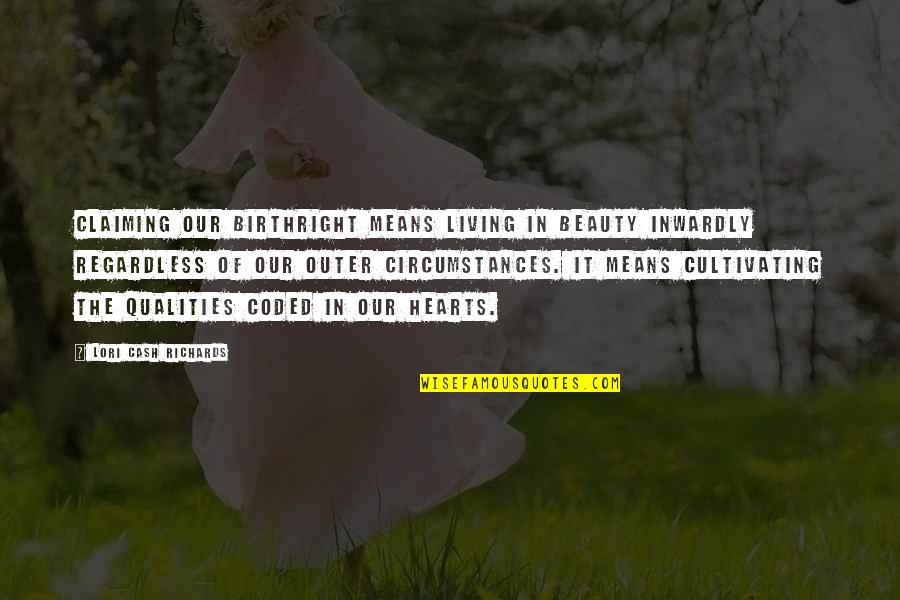 Self Qualities Quotes By Lori Cash Richards: Claiming our birthright means living in beauty inwardly